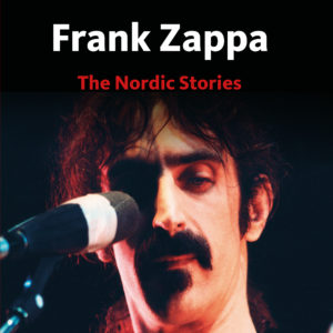 Frank Zappa – The Nordic Stories